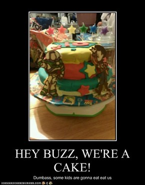 HEY BUZZ, WE'RE A CAKE!