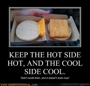 KEEP THE HOT SIDE HOT, AND THE COOL SIDE COOL.