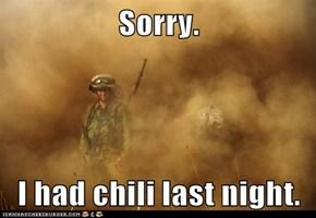 Sorry.  I had chili last night.
