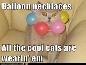 Balloon necklaces  All the cool cats are wearin' em