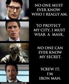 Screw it.  I am Iron Man!