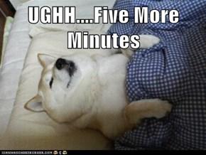 UGHH....Five More Minutes