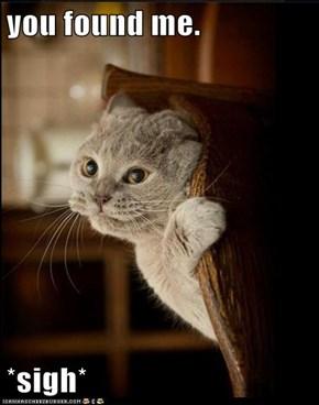 you found me.  *sigh*
