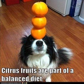 Citrus fruits are part of a balanced diet.