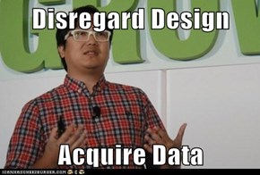 Disregard Design  Acquire Data