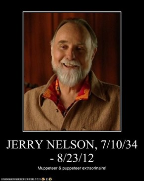JERRY NELSON, 7/10/34 - 8/23/12