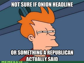 Maybe The Onion is Their Go-to Paper?