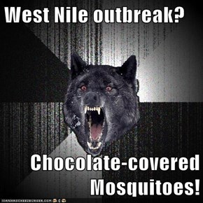 West Nile outbreak?  Chocolate-covered Mosquitoes!