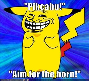 """Pikcahu!""  ""Aim for the horn!"""