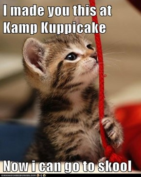 I made you this at Kamp Kuppicake  Now i can go to skool