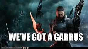 WE'VE GOT A GARRUS