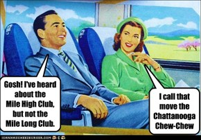 Gosh! I've heard about the Mile High Club, but not the Mile Long Club.