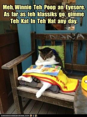 Meh, Winnie  Teh  Poop  an  Eyesore.  As  far  as  teh  klassiks  go,  gimme  Teh  Kat  In  Teh  Hat  any  day.