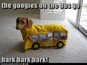 the googies on the bus go  bark bark bark!