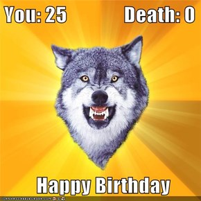 You: 25              Death: 0          Happy Birthday