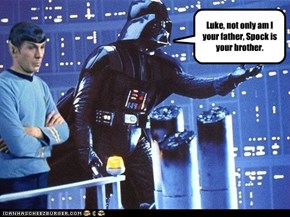 Luke, not only am I your father, Spock is your brother.