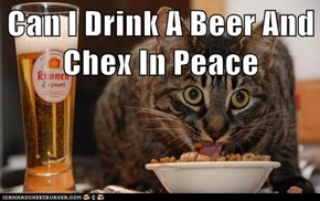 Can I Drink A Beer And Chex In Peace