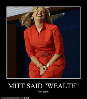 "MITT SAID ""WEALTH"""