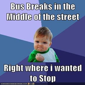 Bus Breaks in the Middle of the street  Right where i wanted to Stop