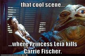 that cool scene...  ...where Princess Leia kills Carrie Fischer.