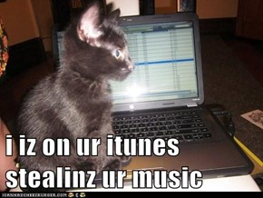 i iz on ur itunes stealinz ur music