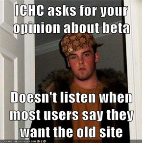 ICHC asks for your opinion about beta  Doesn't listen when most users say they want the old site