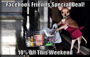 Facebook Friends Special Deal!  10% Off This Weekend