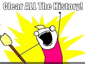 Clear ALL The History!