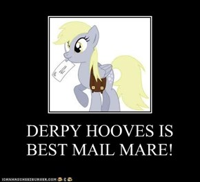 DERPY HOOVES IS BEST MAIL MARE!
