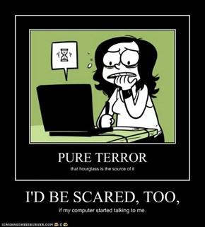 I'D BE SCARED, TOO,
