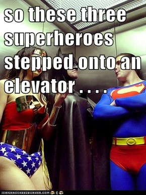 so these three superheroes stepped onto an elevator . . . .