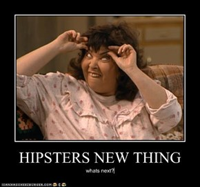 HIPSTERS NEW THING
