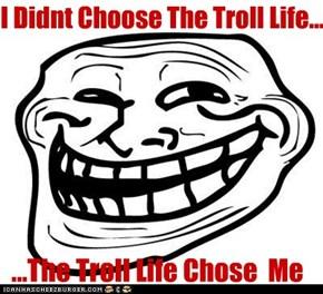 Troll Life 4 Life