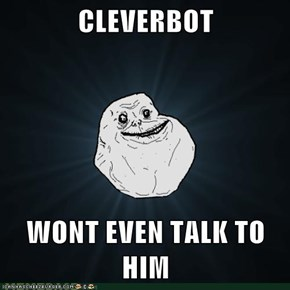 CLEVERBOT  WONT EVEN TALK TO HIM