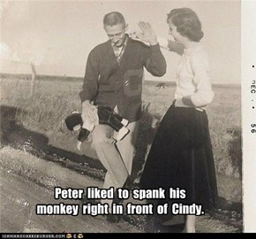 Sometimes Cindy would spank hers too.