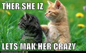 THER SHE IZ  LETS MAK HER CRAZY