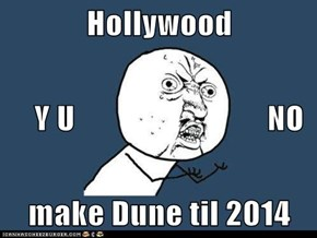 Hollywood    Y U                              NO make Dune til 2014