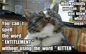 "You  can ' t   spell   the  word   "" ENTITLEMENT ""   without  using  the  word  "" KITTEH """