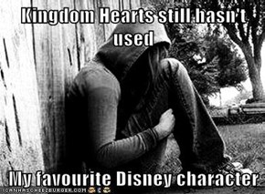 Kingdom Hearts still hasn't used  My favourite Disney character