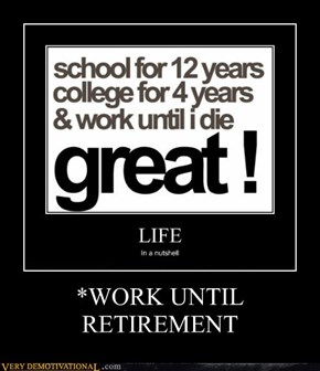 *WORK UNTIL RETIREMENT