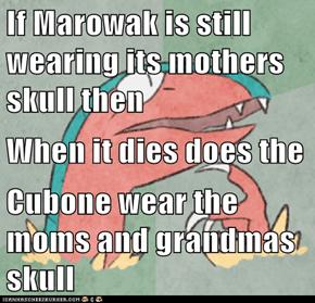 If Marowak is still wearing its mothers skull then  When it dies does the  Cubone wear the moms and grandmas skull