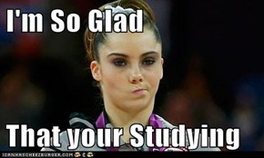 I'm So Glad   That your Studying