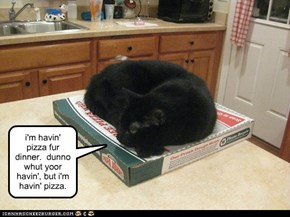 i'm havin' pizza fur dinner.  dunno whut yoor havin', but i'm havin' pizza.