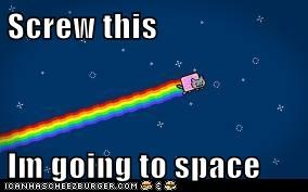 Screw this  Im going to space