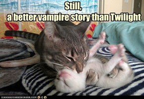 Still,  a better vampire story than Twilight