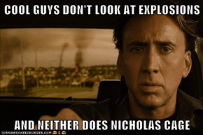 COOL GUYS DON'T LOOK AT EXPLOSIONS  AND NEITHER DOES NICHOLAS CAGE