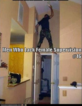 Men Who Lack Female Supervision  #16