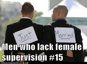 Men who lack female supervision #15