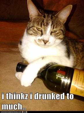 i thinkz i drunked to much..