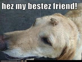 hez my bestez friend!
